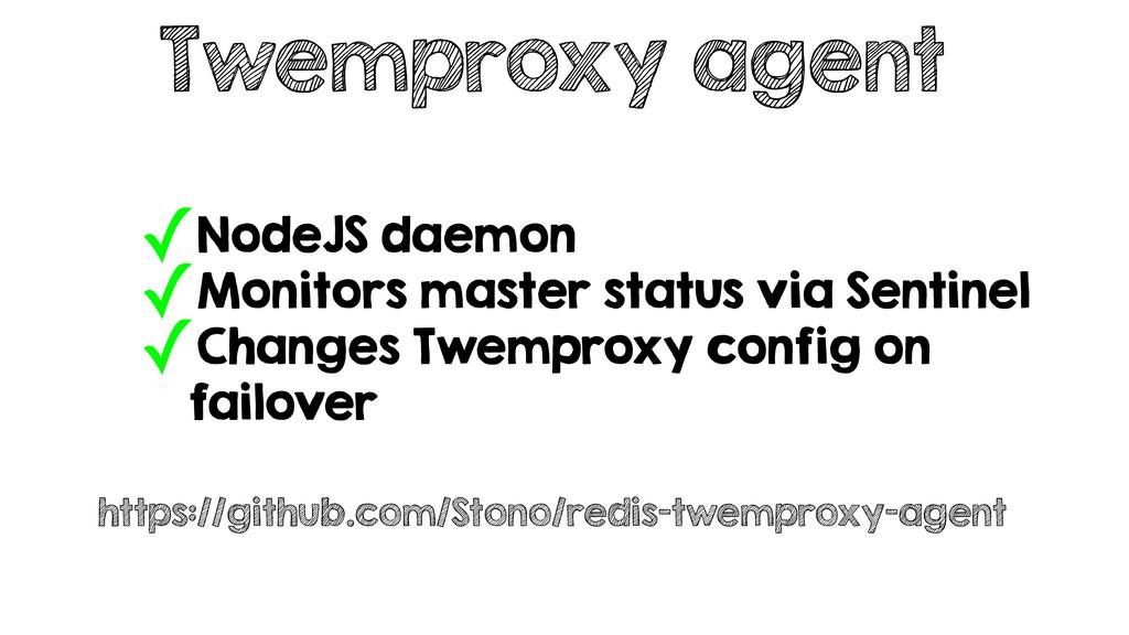 Twemproxy agent ✓NodeJS daemon ✓Monitors master...