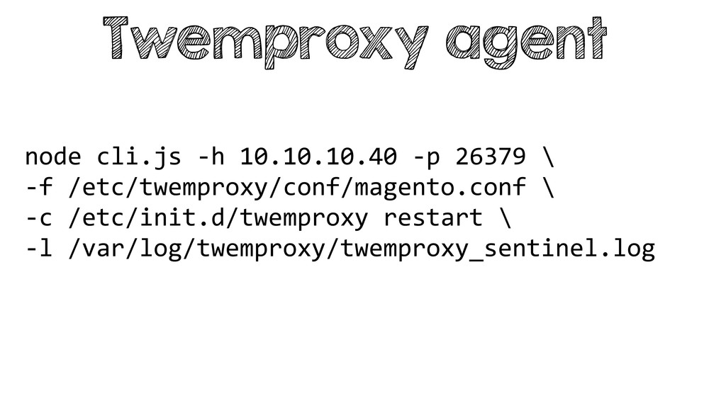 Twemproxy agent node cli.js -‐h 10.10...