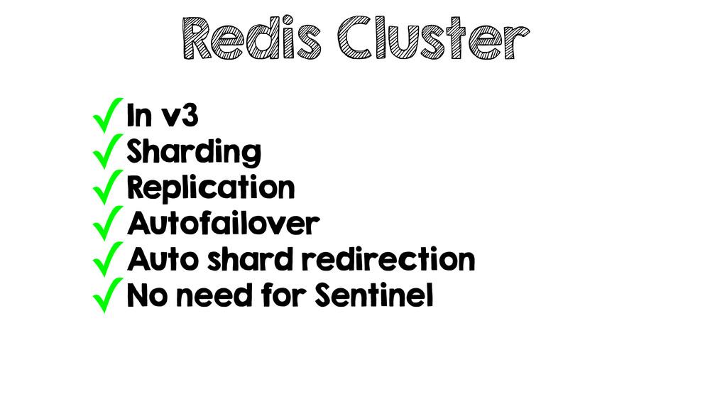 Redis Cluster ✓In v3 ✓Sharding ✓Replication ✓Au...