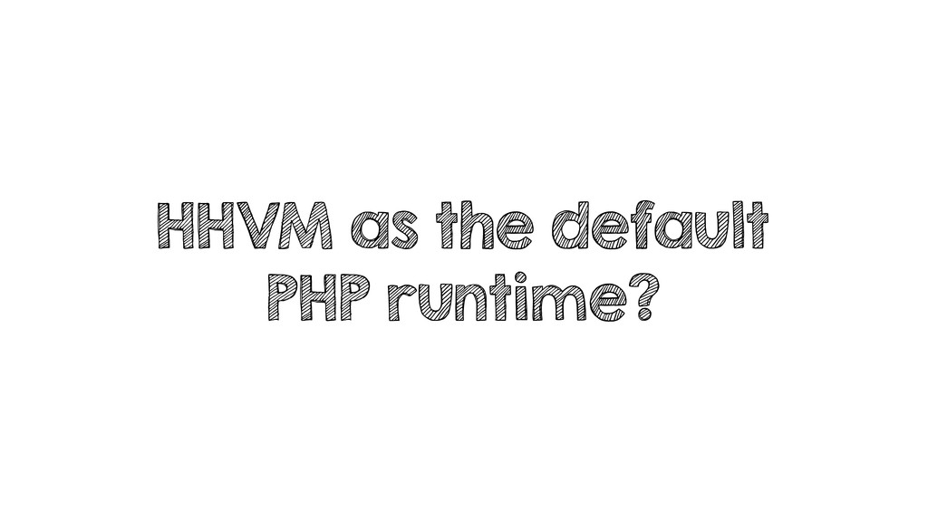 HHVM as the default PHP runtime?