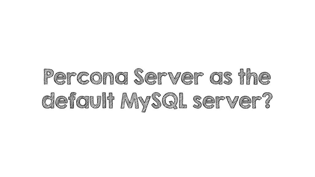 Percona Server as the default MySQL server?
