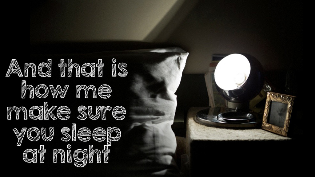 And that is how me make sure you sleep at night
