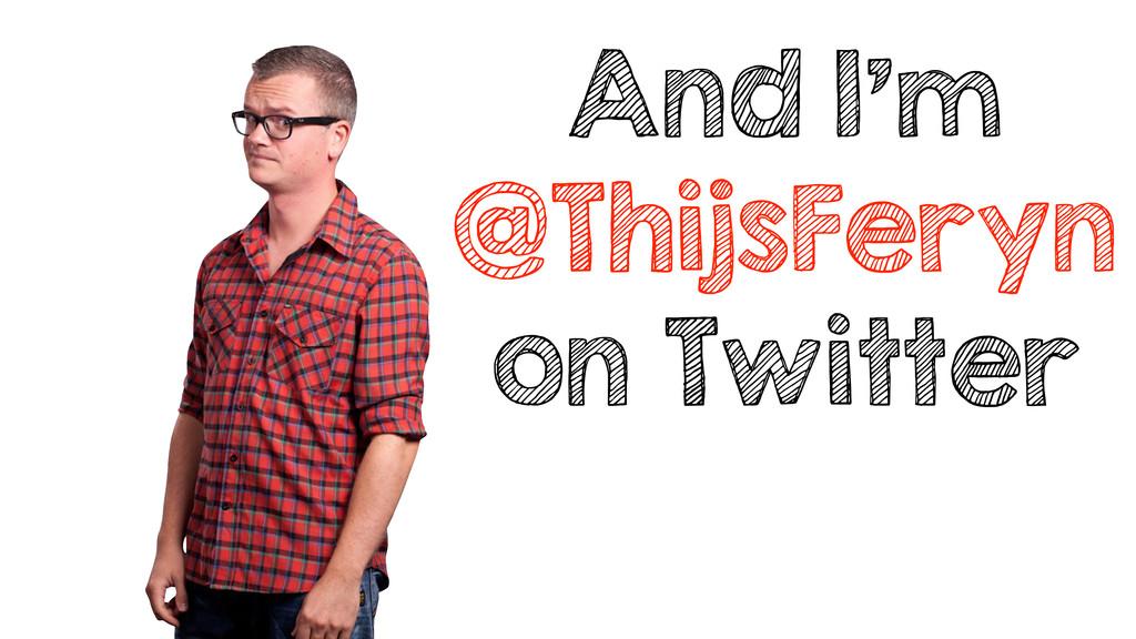 And I'm @ThijsFeryn on Twitter