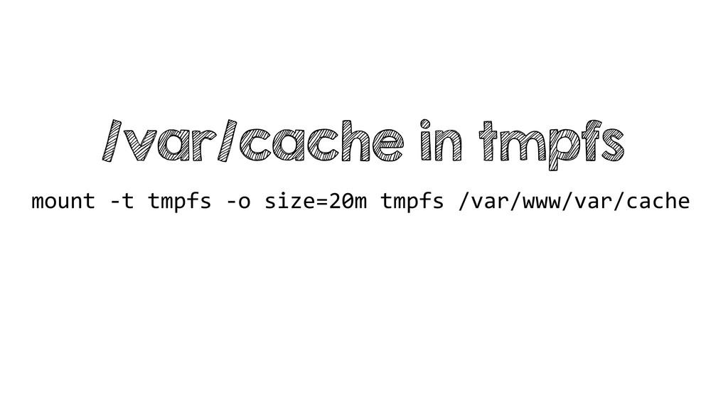 /var/cache in tmpfs mount -‐t tmpfs -...