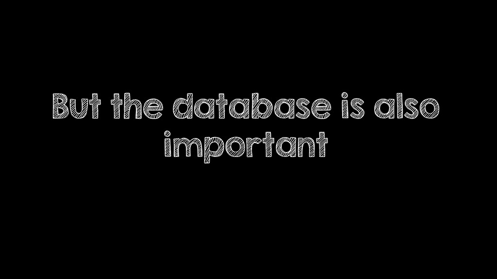 But the database is also important