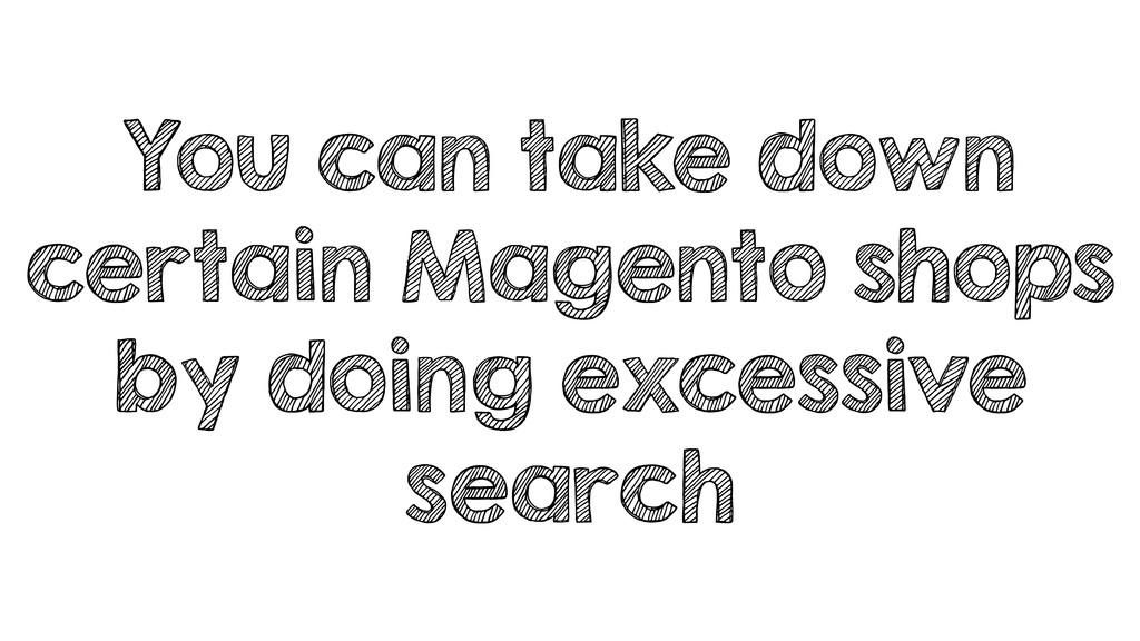 You can take down certain Magento shops by doin...