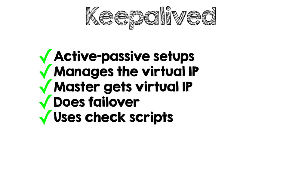 Keepalived ✓Active-passive setups ✓Manages the ...