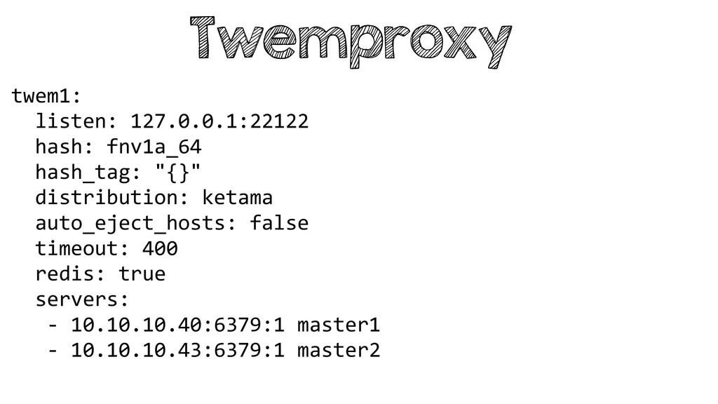 Twemproxy twem1:    listen: 127.0.0...