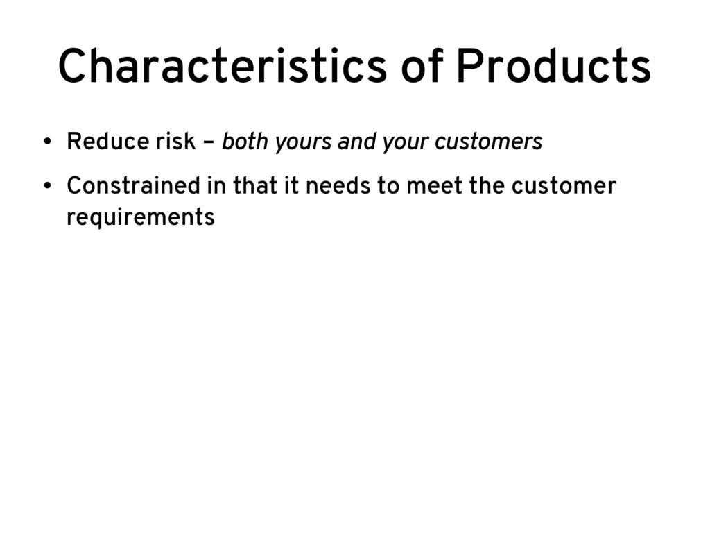 Characteristics of Products ● Reduce risk – bot...
