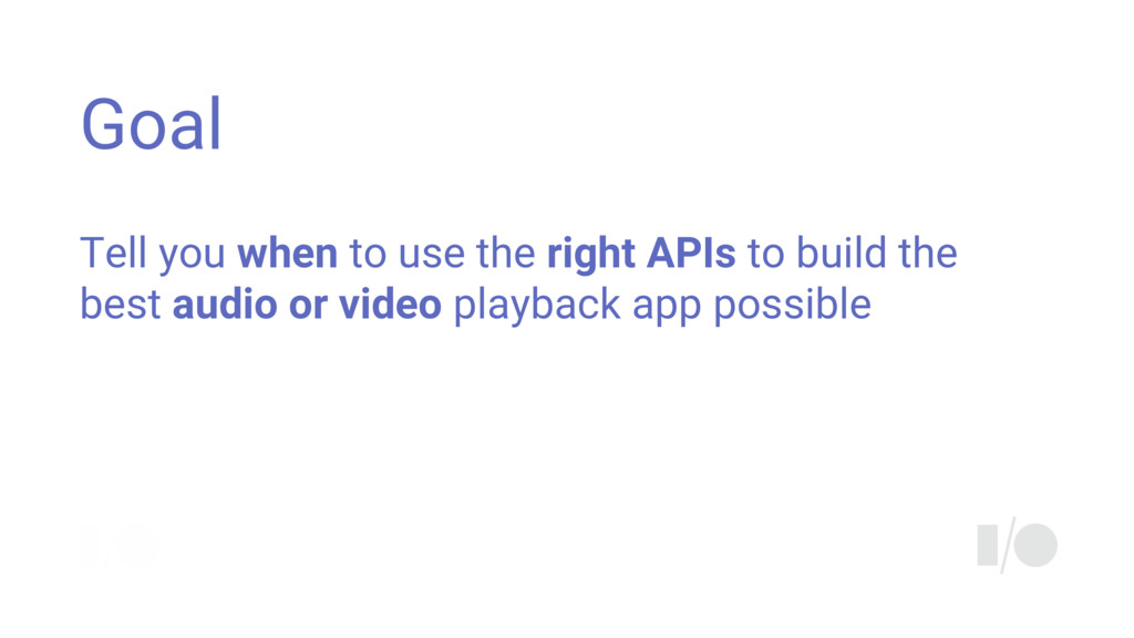 Goal Tell you when to use the right APIs to bui...