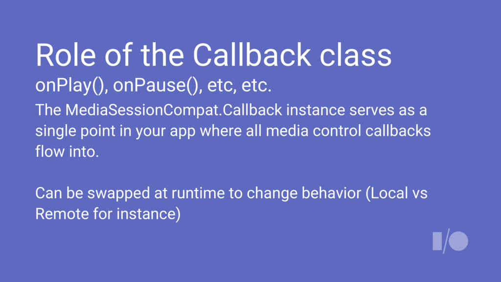 Role of the Callback class onPlay(), onPause(),...