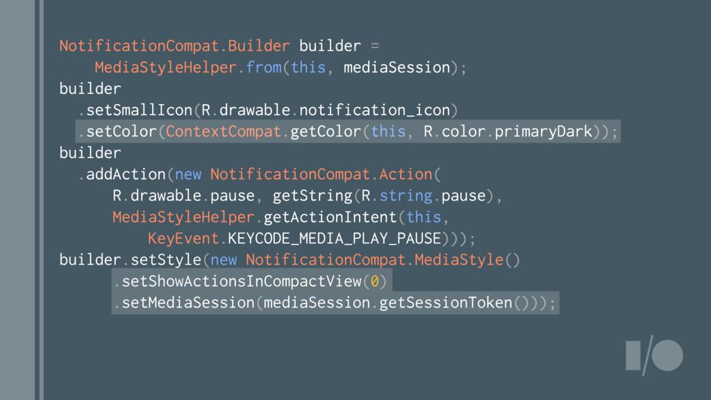 NotificationCompat.Builder builder = MediaStyle...