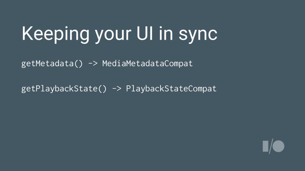 Keeping your UI in sync getMetadata() -> MediaM...