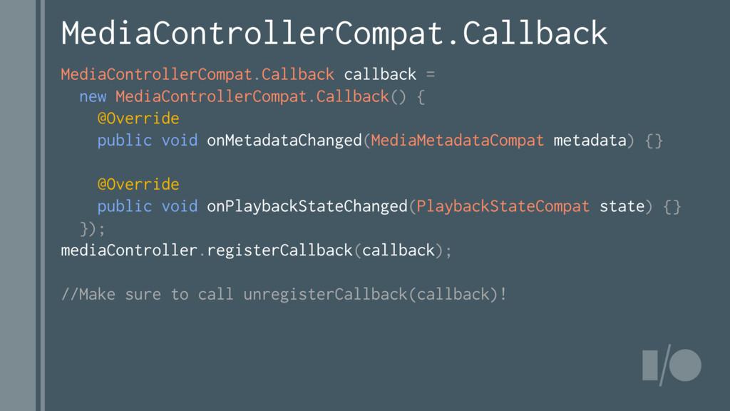 MediaControllerCompat.Callback callback = new M...