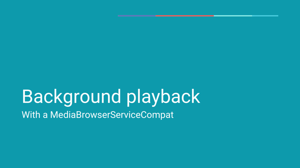 Background playback With a MediaBrowserServiceC...