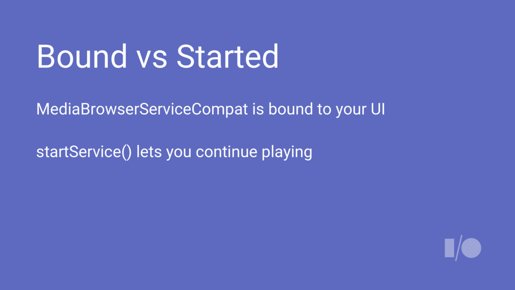 Bound vs Started MediaBrowserServiceCompat is b...