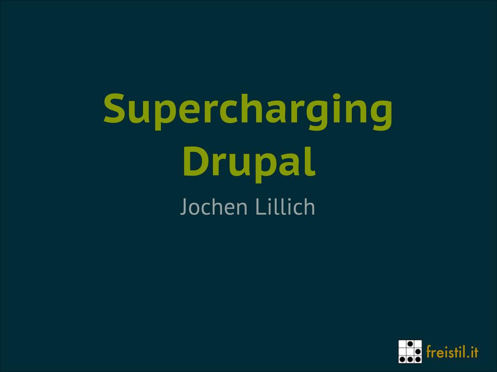 freistil.it Supercharging Drupal Jochen Lillich