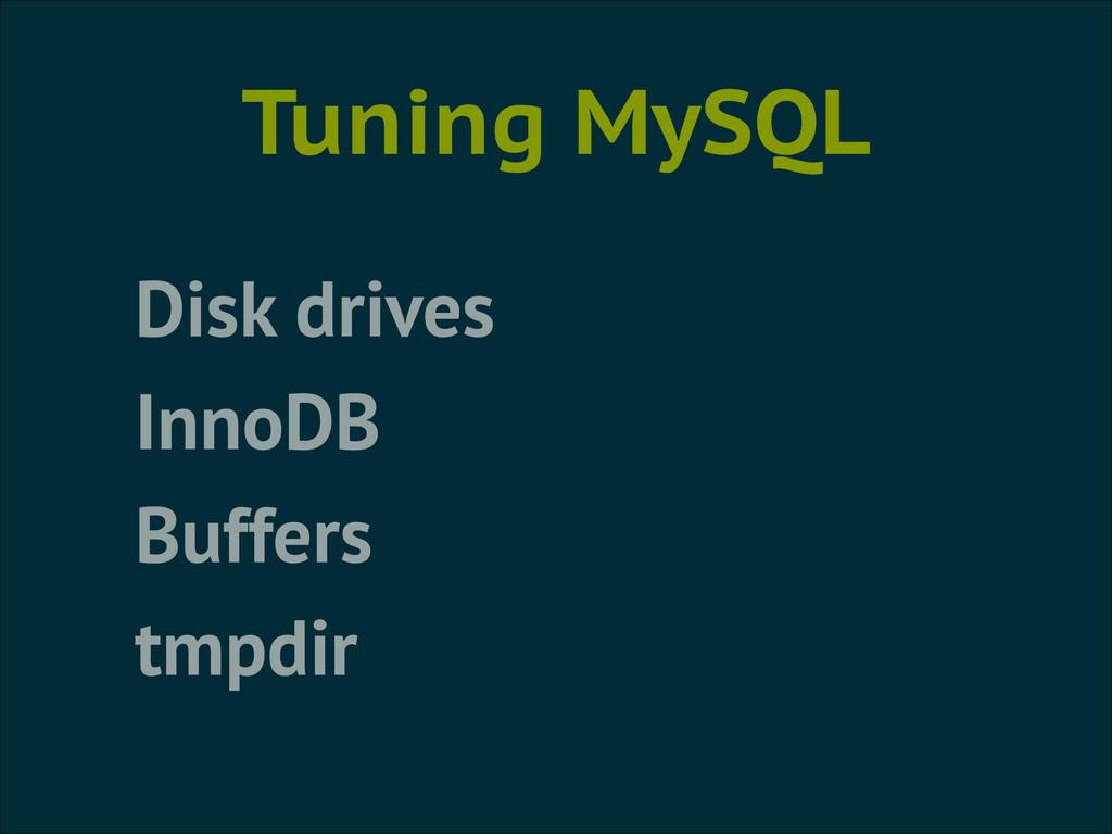 Tuning MySQL Disk drives InnoDB Buffers tmpdir