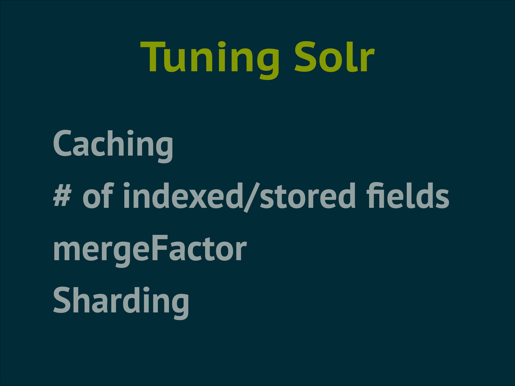 Tuning Solr Caching # of indexed/stored fields m...