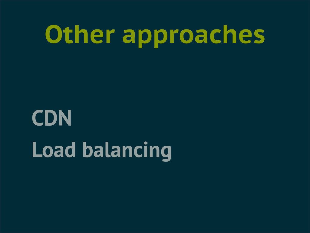 Other approaches CDN Load balancing