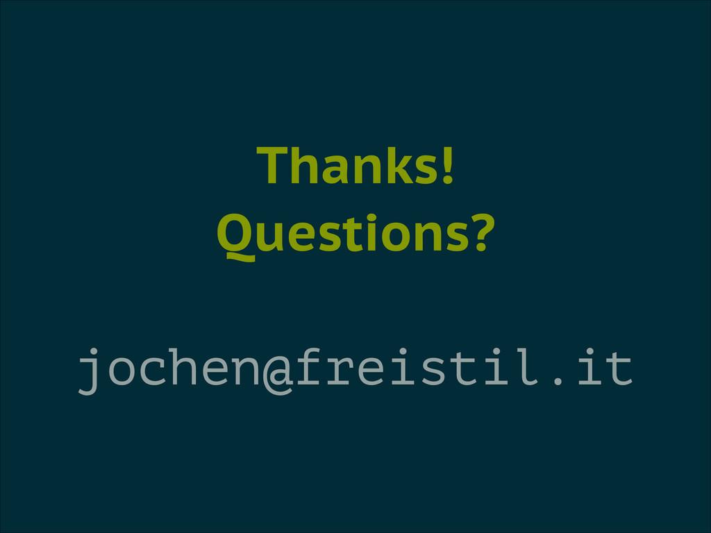 Thanks! Questions? ! jochen@freistil.it