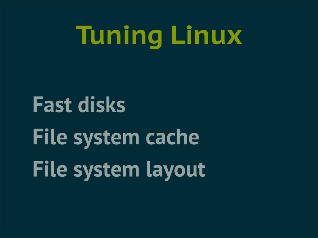 Tuning Linux Fast disks File system cache File ...