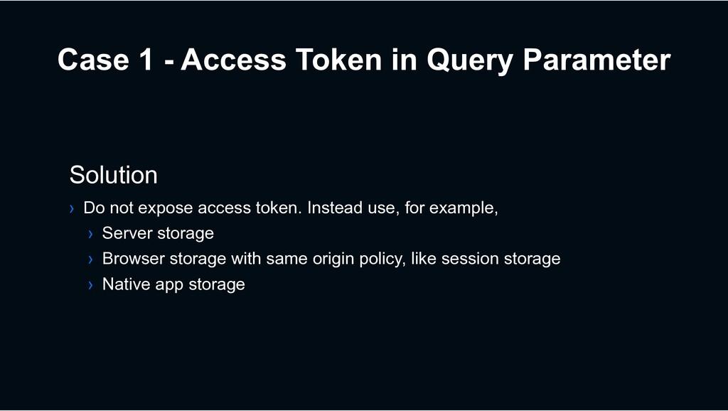 Case 1 - Access Token in Query Parameter Soluti...