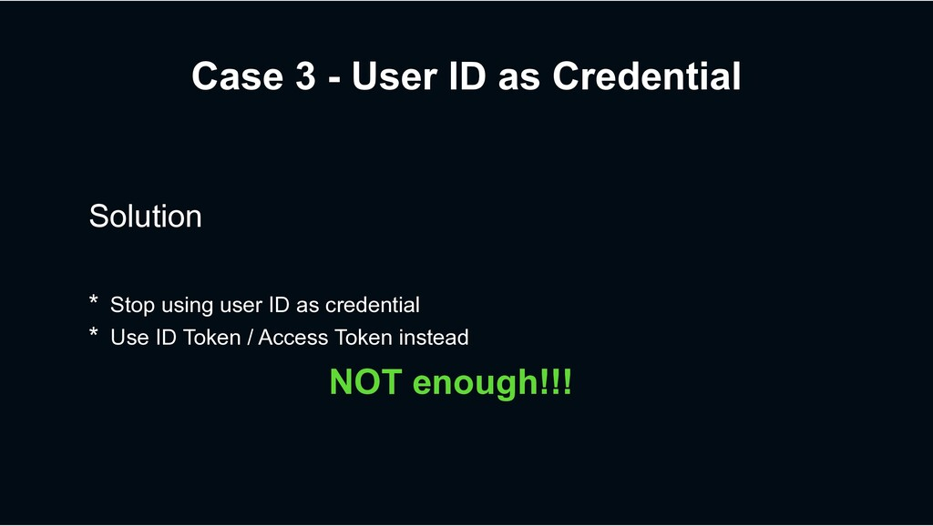 Case 3 - User ID as Credential Solution * Stop ...