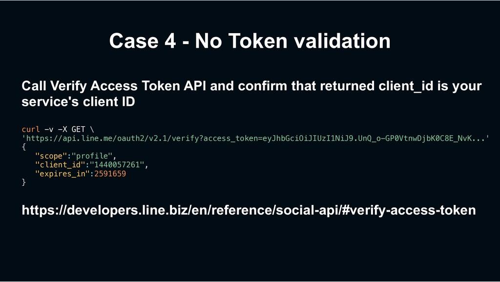 Case 4 - No Token validation Call Verify Access...