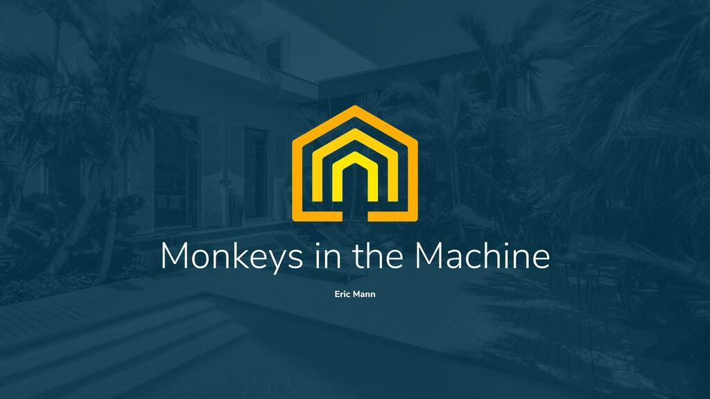1 Monkeys in the Machine Eric Mann