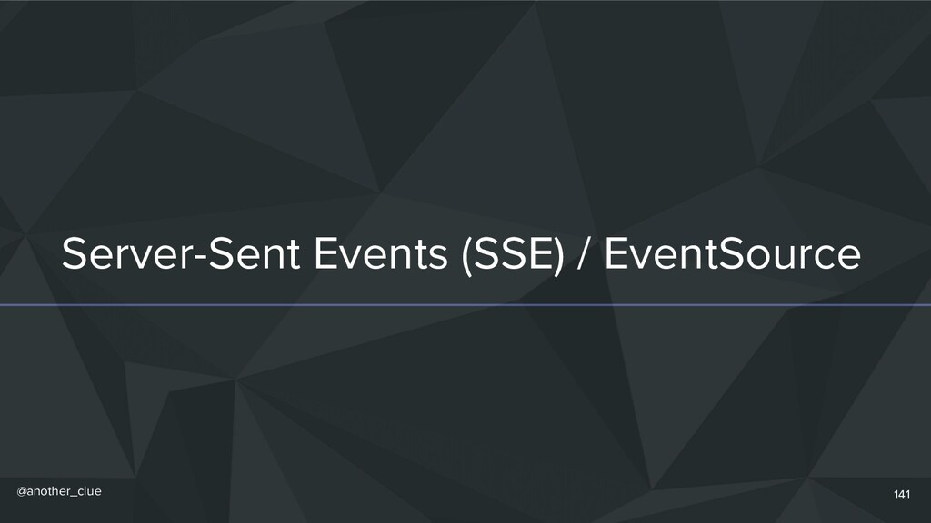 @another_clue Server-Sent Events (SSE) / EventS...