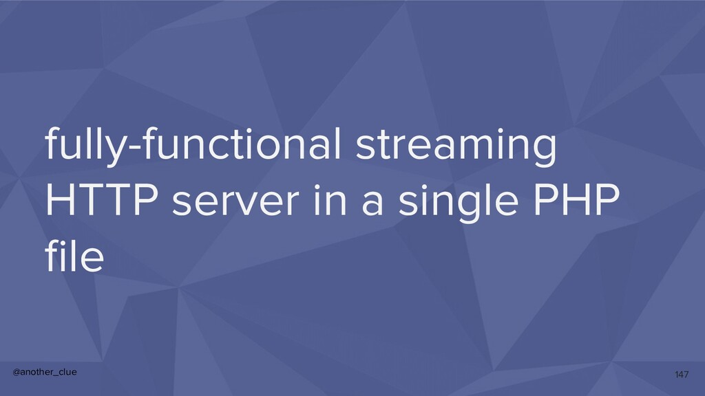 @another_clue fully-functional streaming HTTP s...