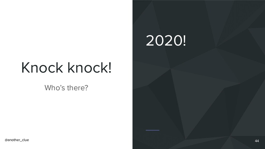 @another_clue Knock knock! 2020! Who's there? 44
