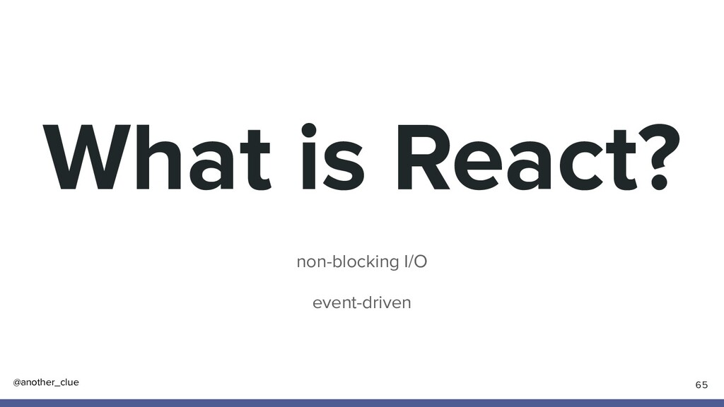 @another_clue What is React? non-blocking I/O e...