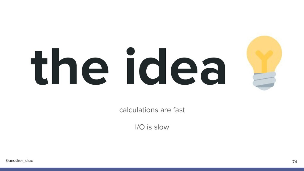 @another_clue calculations are fast I/O is slow...