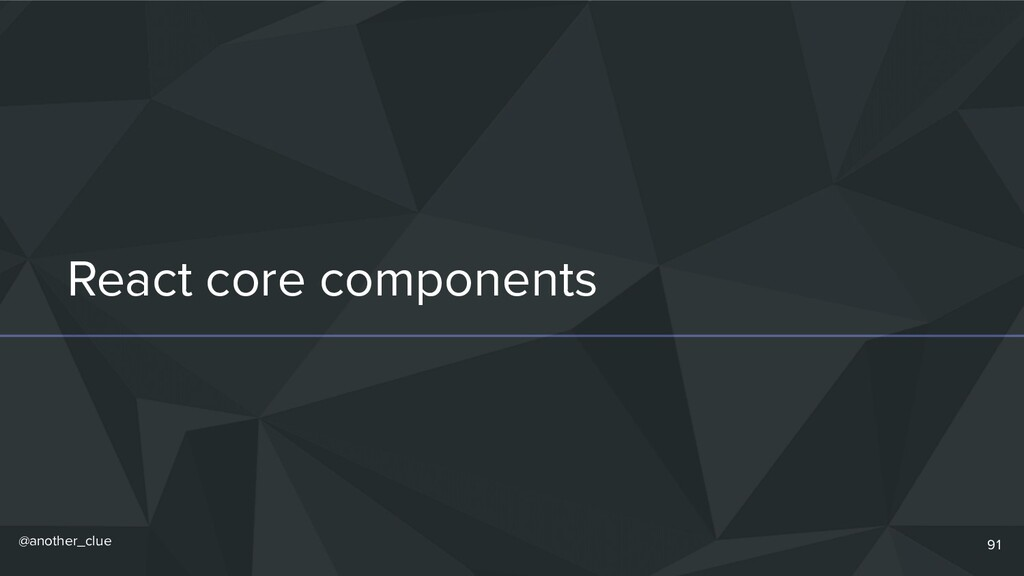 @another_clue React core components 91