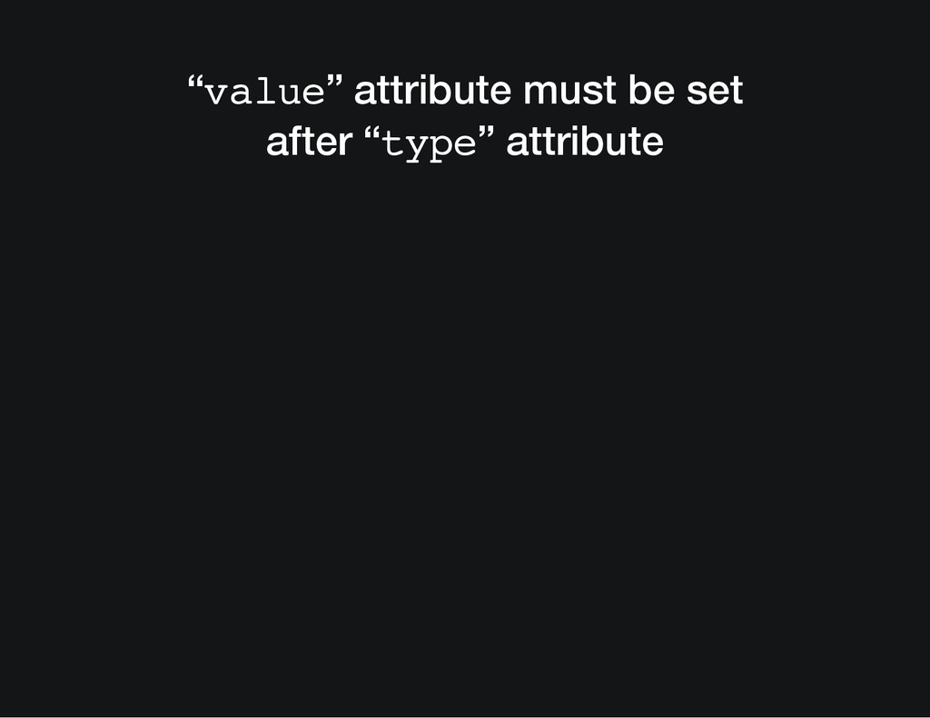 """value"" attribute must be set after ""type"" attr..."