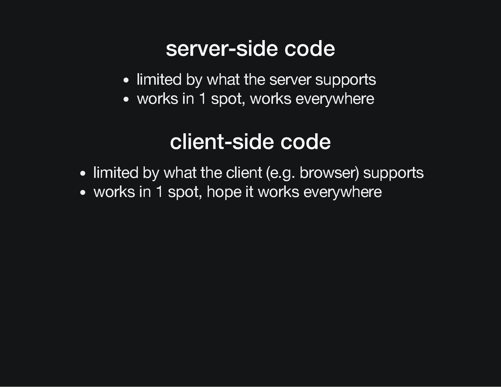 server-side code limited by what the server sup...