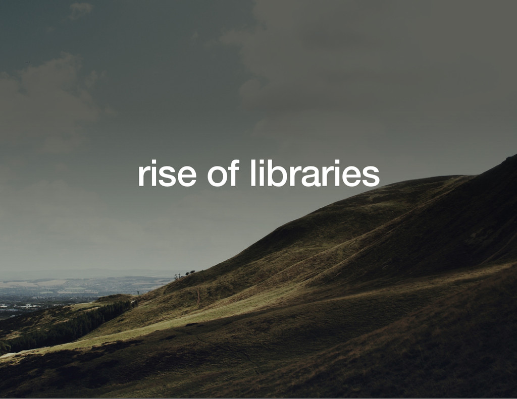 rise of libraries