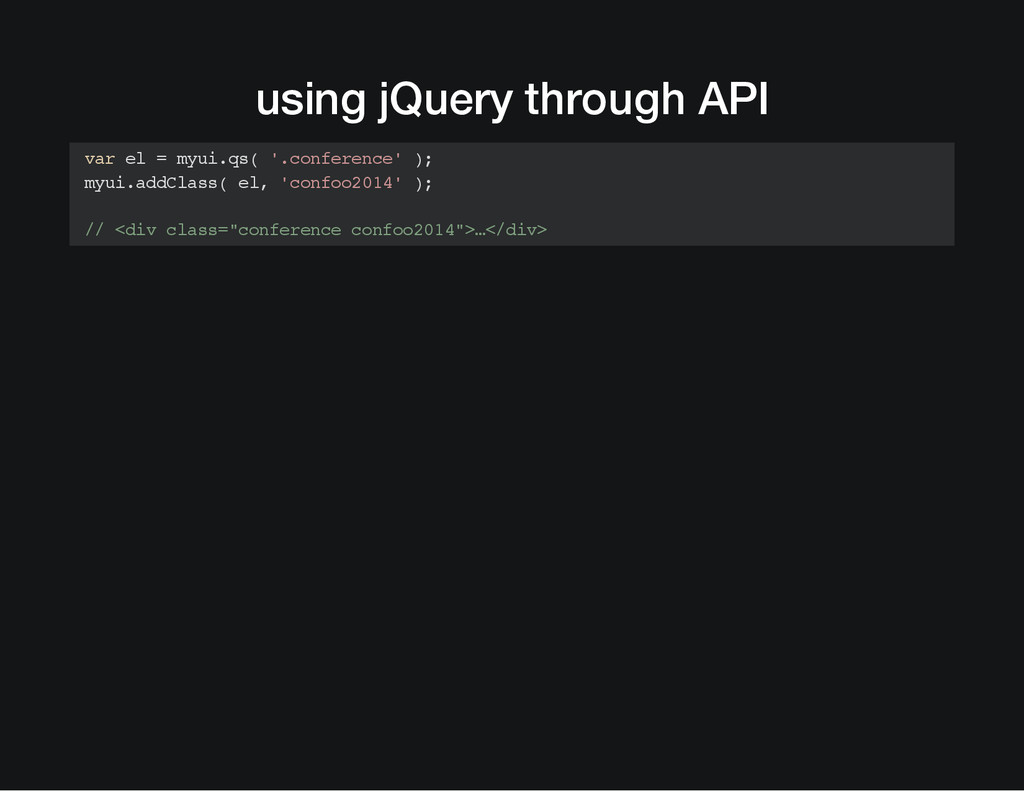 using jQuery through API var el = myui.qs( '.co...