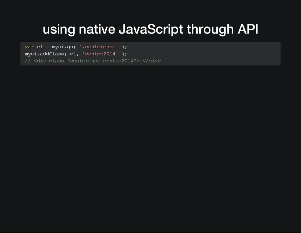 using native JavaScript through API var el = my...
