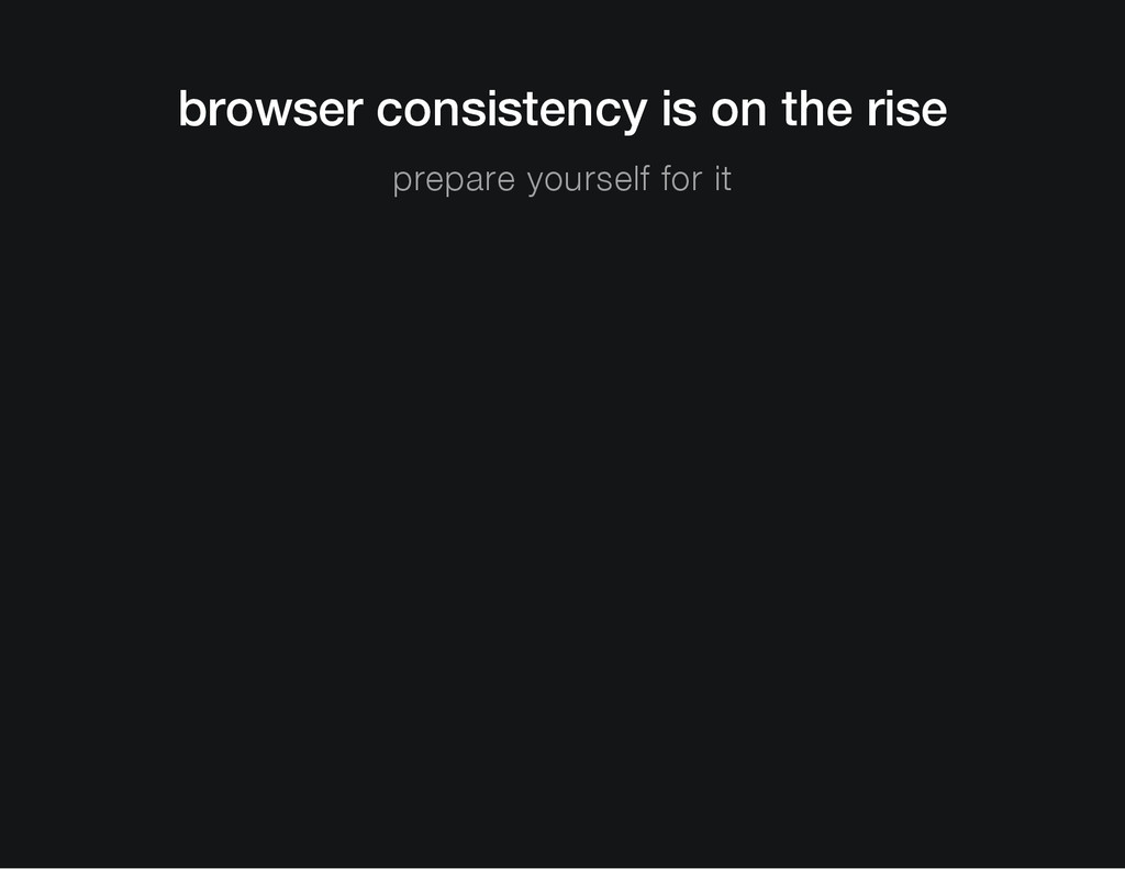 browser consistency is on the rise prepare your...