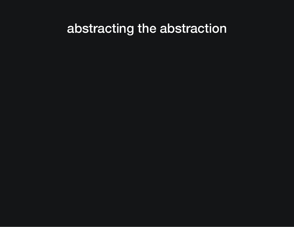 abstracting the abstraction