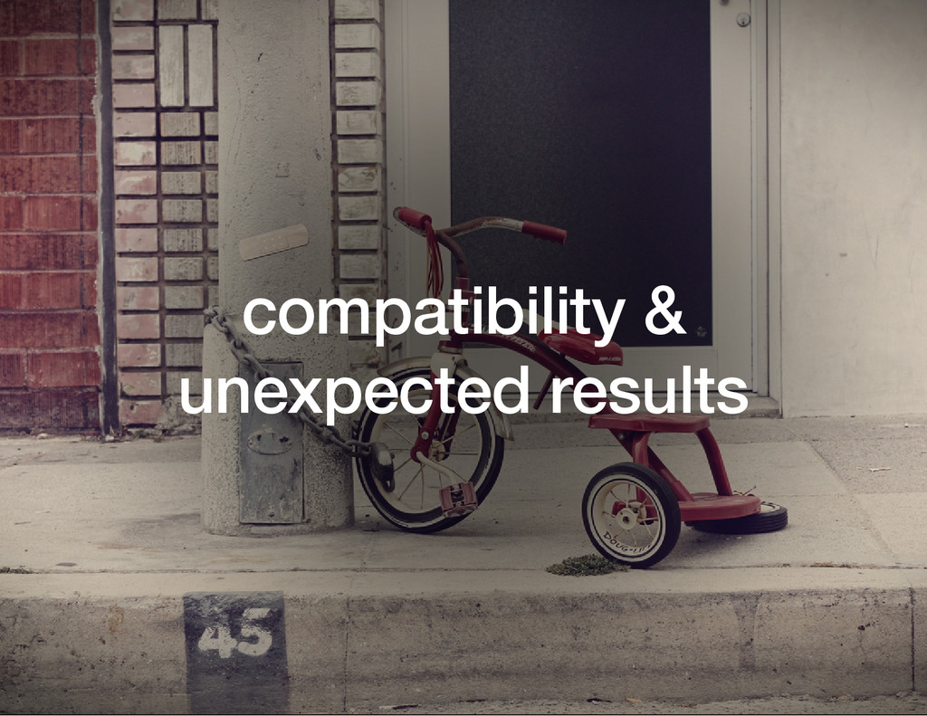 compatibility & unexpected results