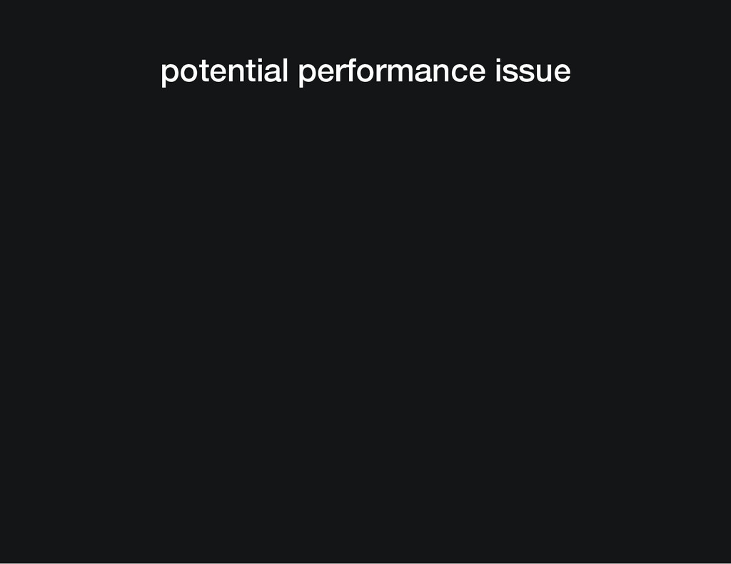 potential performance issue