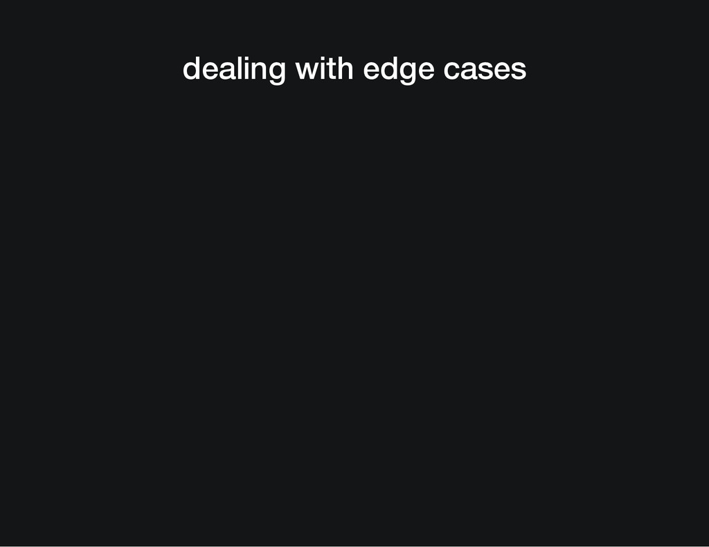 dealing with edge cases