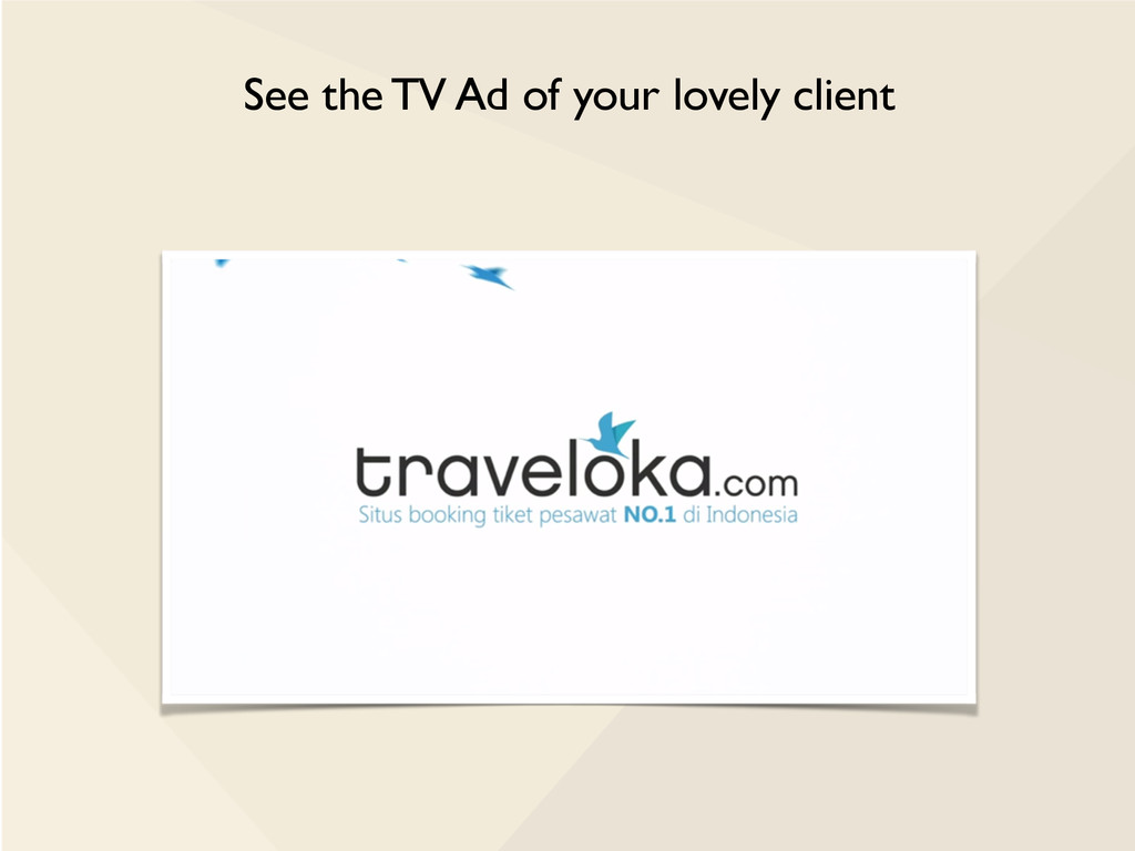 See the TV Ad of your lovely client