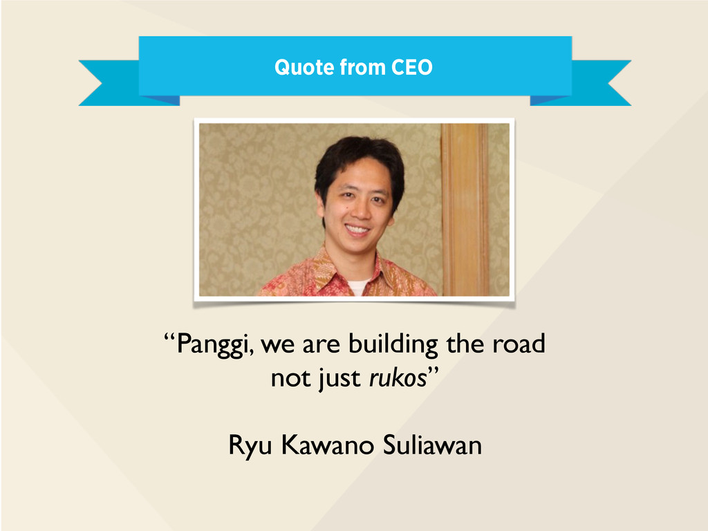 """Quote from CEO """"Panggi, we are building the roa..."""