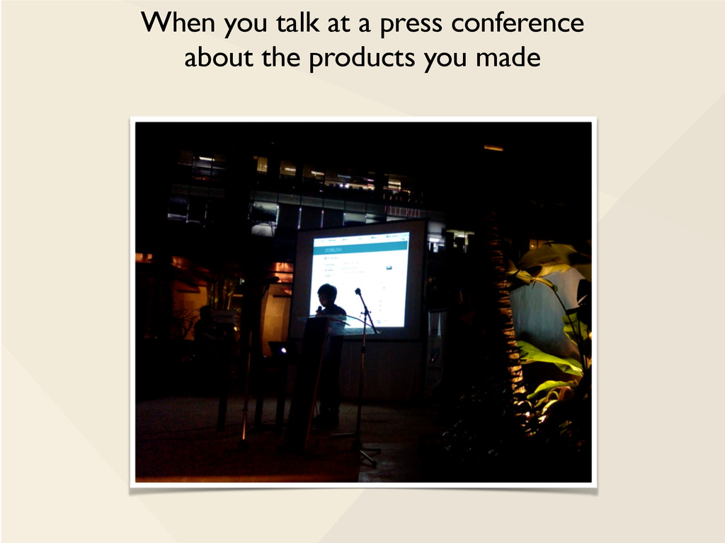 When you talk at a press conference about the p...