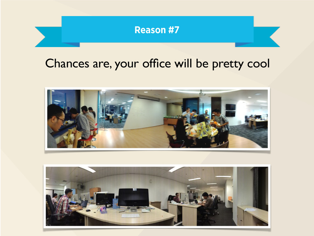 Reason #7 Chances are, your office will be prett...